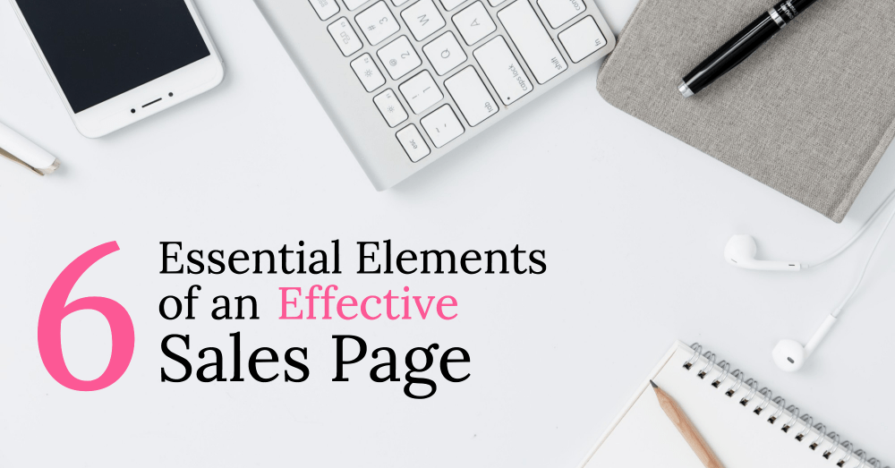 6 Essential Elements of an Effective Sales Page